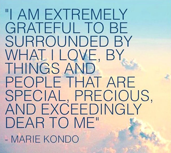Marie Kondo quote I am extremely grateful to be surrounded by what I love on The Numinous